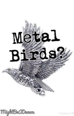 Metal Birds? by MightBeADemon