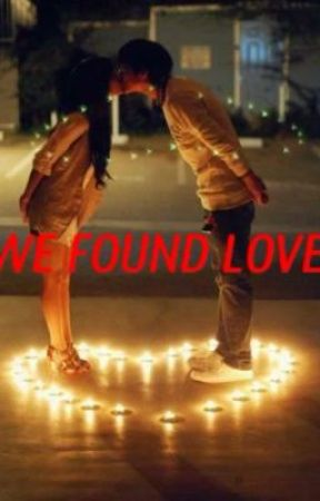We Found Love (SERIES 1)-----> The Found Love [Completed] by fafamarvzkee