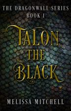 TALON THE BLACK (DRAGONWALL SERIES 1) by addicted2dragons