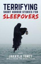 Terrifying Short Horror Stories For Sleepovers by Ms_Horrendous