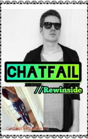 Chatfail // Rewinside by Gedankendenkerin