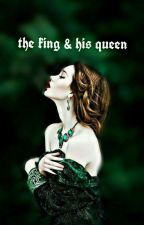 The King & His Queen✔ by -periwinkles-