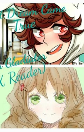 That Dream Came True (SamGladiator x reader) by Mikaru_Heart_Chan