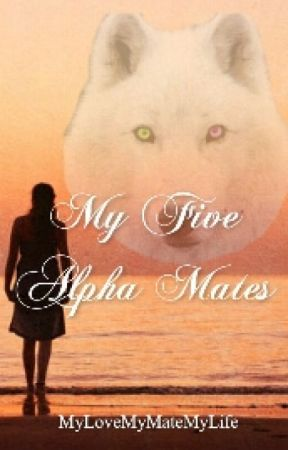 My Five Alpha Mates by MyLoveMyMateMyLife