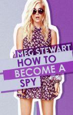How To Become A Spy by writersblockinmyhead