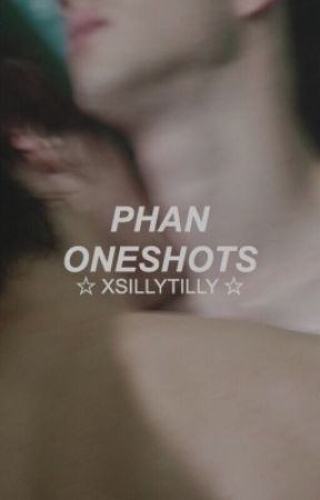 phan one-shots by xSillyTilly