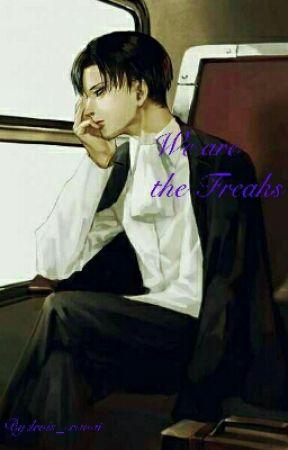 We Are the Freaks by teaandcravat