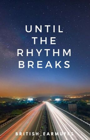 until the rhythm breaks by british_earmuffs