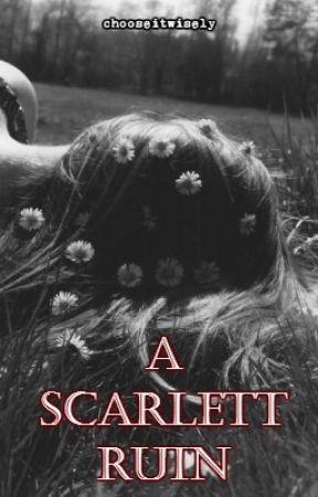 A Scarlett Ruin by chooseitwisely
