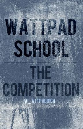 Wattpad School: The Competition by W_attpadHigh