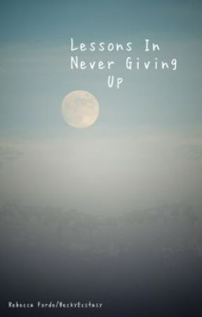 Lessons In Never Giving Up by sarcaztic