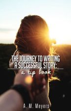 The Journey to Writing a Successful Story: a tip book by Alicia23M