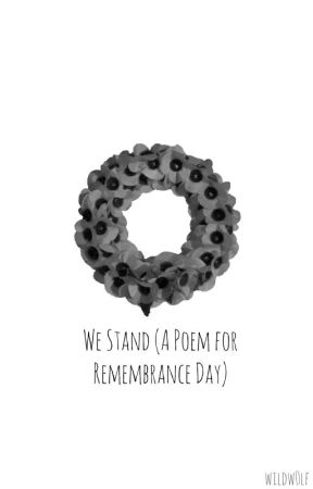 We Stand (A Poem for Remembrance Day) by wildw0lf