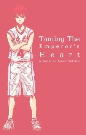 Taming the Emperor's Heart (Kuroko no Basket Fanfiction) by FloatingInDreamland