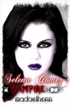 Selena Gomez : a vampire is born by madaelhorr