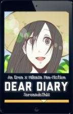 Dear Diary (An Eren x Mikasa Fan-Fiction) by SerenadeThis