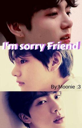 I'm sorry friend by SerenaHdez