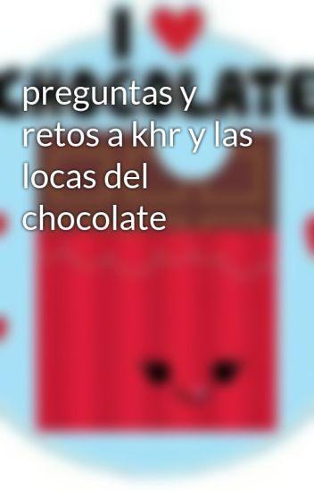 Preguntas Y Retos A Khr Y Las Locas Del Chocolate Laschocoadictas Wattpad