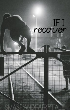 If I Recover by smashandfairytale