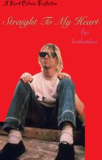 Straight To My Heart ||A Kurt Cobain FanFiction|| by kristkurtdave