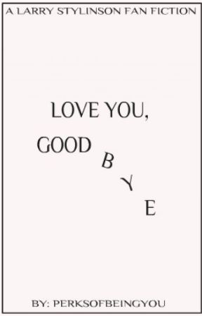 Love You, Goodbye // Larry AU by perksofbeingyou