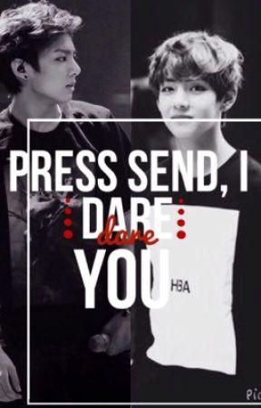Press send, I dare you. by lawlipops