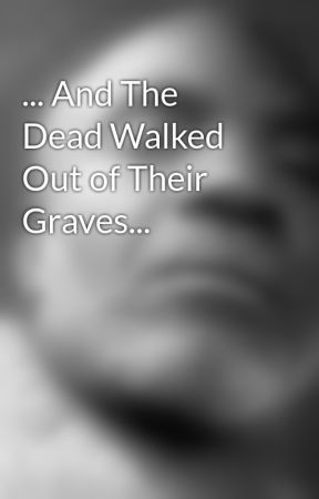 ... And The Dead Walked Out of Their Graves... by TweStephens