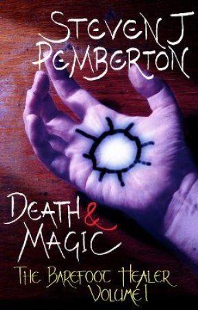 Death & Magic (The Barefoot Healer, volume I) by StevenJPemberton