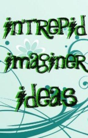 Intrepid Imaginer Ideas by Intrepid_Imaginer