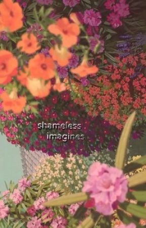 Imagines ♡ Shameless by milk-0vich