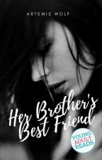 Her Brother's Best Friend - Aching Hearts Series #2 by TheWritingWolf1