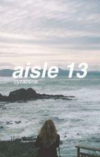 aisle 13 // h.s. by cyzantine