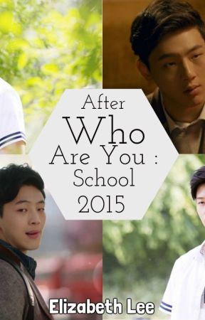After Who Are You : School 2015 by ElizabethLeeYong