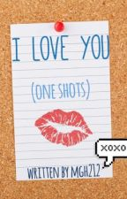 I Love You (One Shots) by mgh212