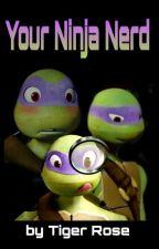 Your Ninja Nerd: Donatello X Reader TMNT by LilRosesBooks