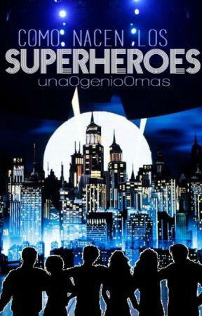 Cómo nacen los superhéroes by una0genio0mas