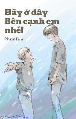 |Shortfic|BTS|YoonTae| Hãy ở đây, bên cạnh em nhé! - Phanfan