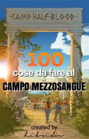 100 Cose Da Fare Al Campo Mezzosangue by hibridov