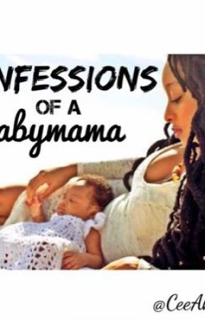 Confessions of A Babymama by CeeAh_doll