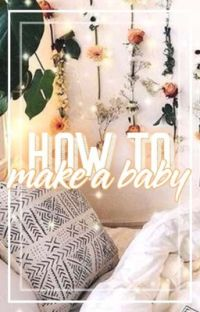 How To: Make a Baby ⇝ Lashton ✓ cover