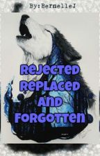 Rejected, Replaced and Forgotten  by Nelle1247