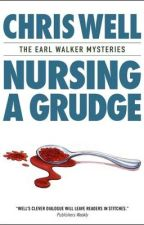 Nursing a Grudge: An Earl Walker Mystery by ChrisWell