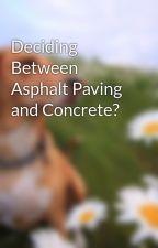 Deciding Between Asphalt Paving and Concrete? by toney12head