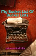 My  Bucket List Of Bucket Lists by princesscindrella