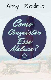 COMO CONQUISTAR ESSA MALUCA? cover