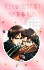 Mil Maneras para Enamorar a Levi.© by Swordartxnline