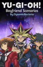 Yu-Gi-Oh! Boyfriend Scenarios by Shywannah