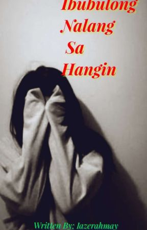 Ibubulong Nalang Sa Hangin(Editing) by iazerahmay_cavite