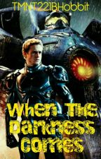 When the Darkness Comes •Pacific Rim• by TMNT221BHobbit