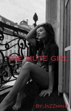 The Mute Girl (Book 1)   Wattys2017   by JaZZmin-8